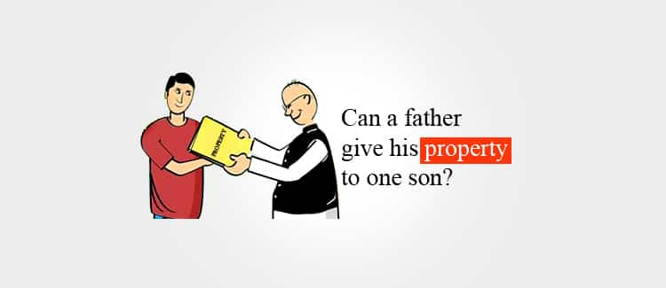 Can a father give his property to one son