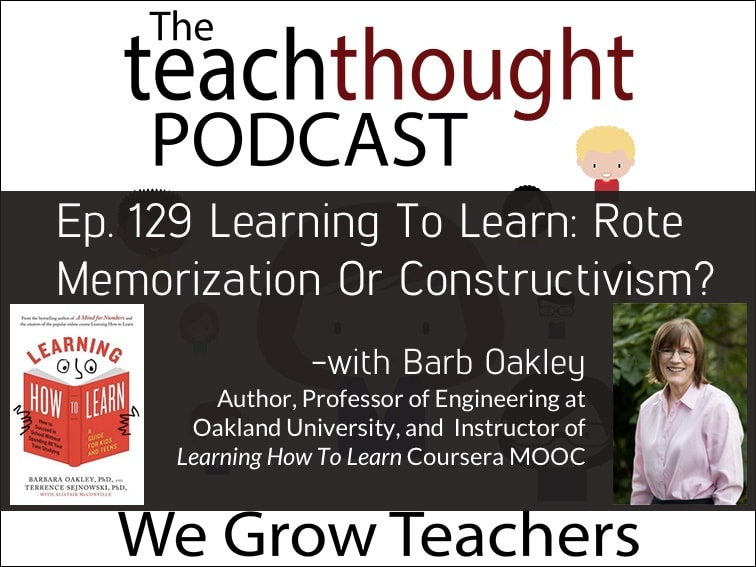 The TeachThought Podcast Ep. 129 Learning To Learn: Rote Memorization Or Constructivism?
