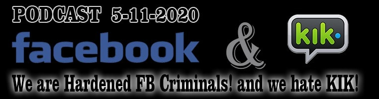 5-11-2020 Facebook Jail and KIK Messenger