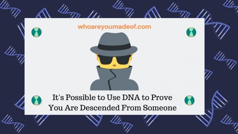 It's Possible to Use DNA to Prove You Are Descended From Someone