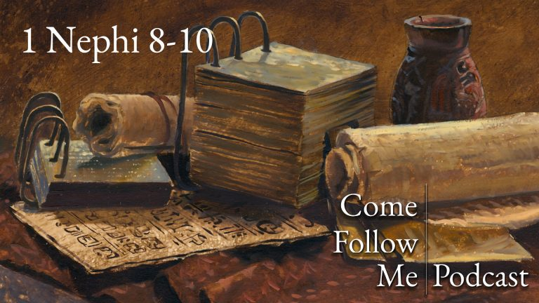 1 Nephi 8-10 - Come Follow Me Podcast