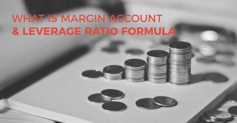 What is Margin Account & Leverage Ratio Formula