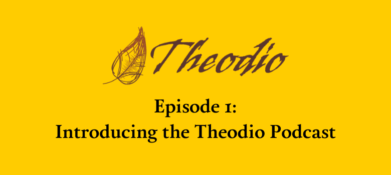 Introducing the Theodio Podcast