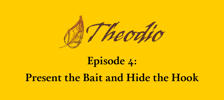 Episode 4: Present the Bait and Hide the Hook