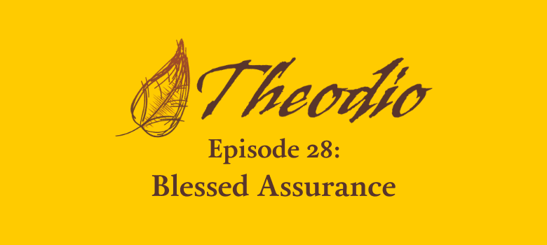 The Theodio Podcast Episode 28: Blessed Assurance