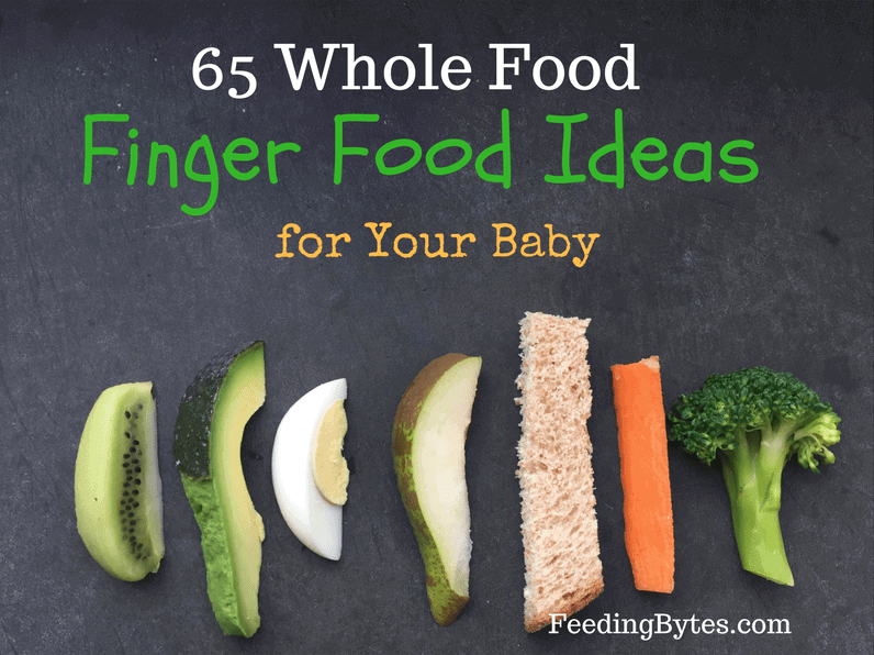 65 Whole Food Finger Food Ideas Feeding Bytes