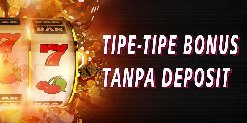 Tipe-Tipe Bonus Tanpa Deposit