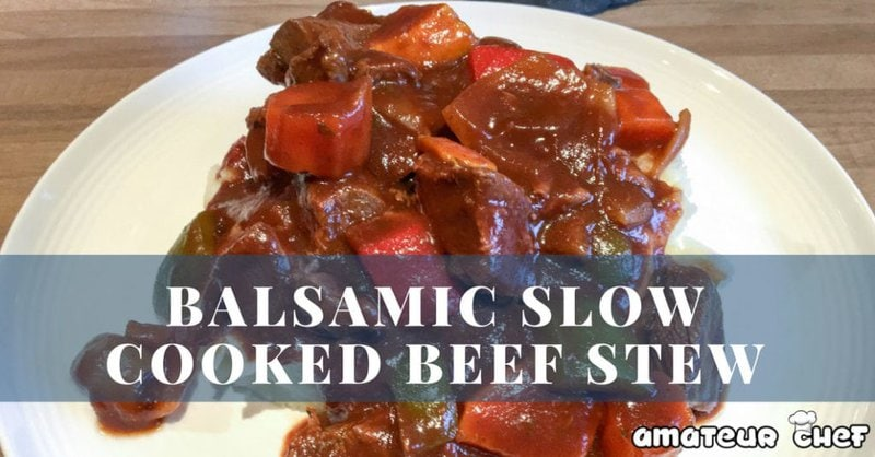 Featured Image For Balsamic Slow Cooked Beef Stew | AmateurChef.co.uk