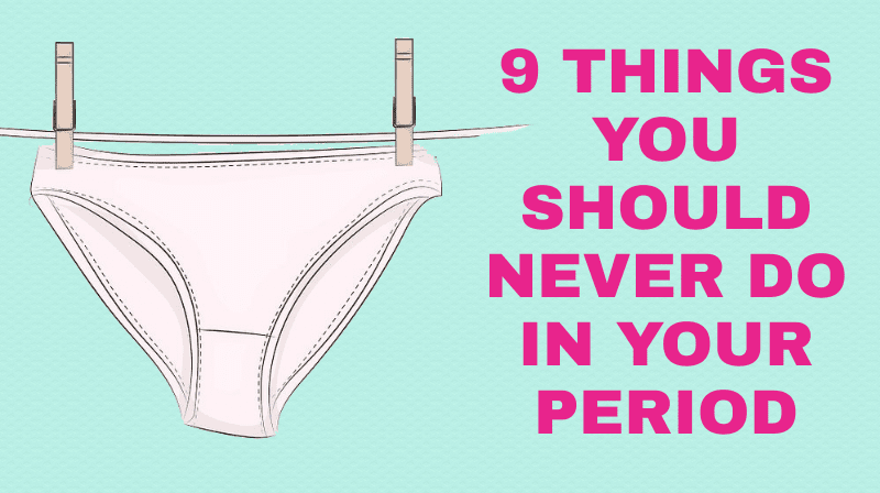 What You Should Never Do In Your Period