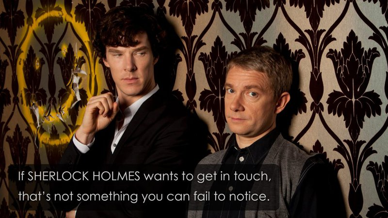 If SHERLOCK HOLMES wants to get in touch, that's not something you can fail to notice.