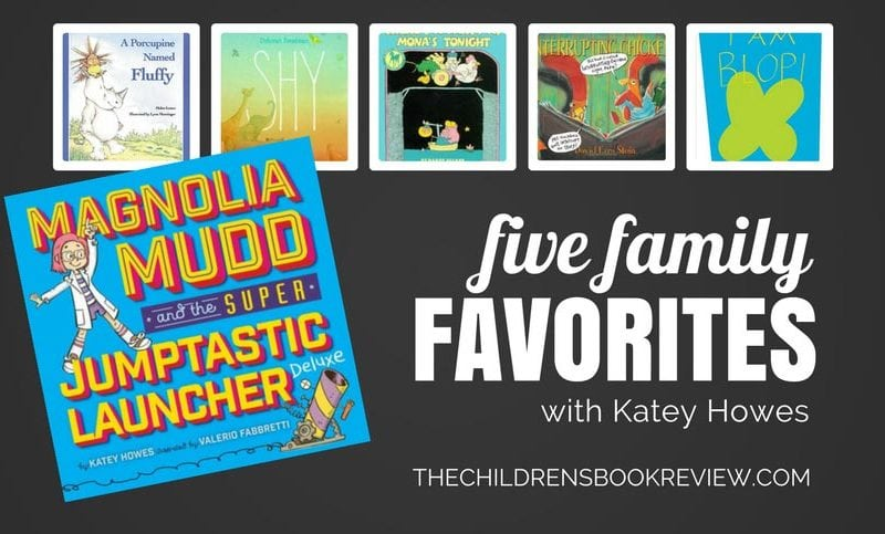 Five-Family-Favorites-with-Katey-Howes-Author-of-Magnolia-Mudd-the-Superjumptastic-Launcher-Deluxe
