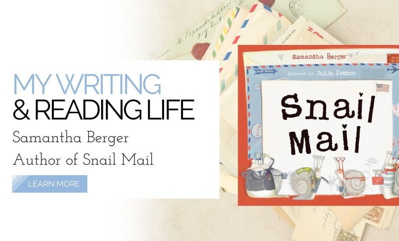 My-Writing-And-Reading-Life-Samantha-Berger-Author-of-Snail-Mail