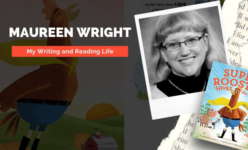 My Writing and Reading Life with Maureen Wright Author of Super Rooster to the Rescue