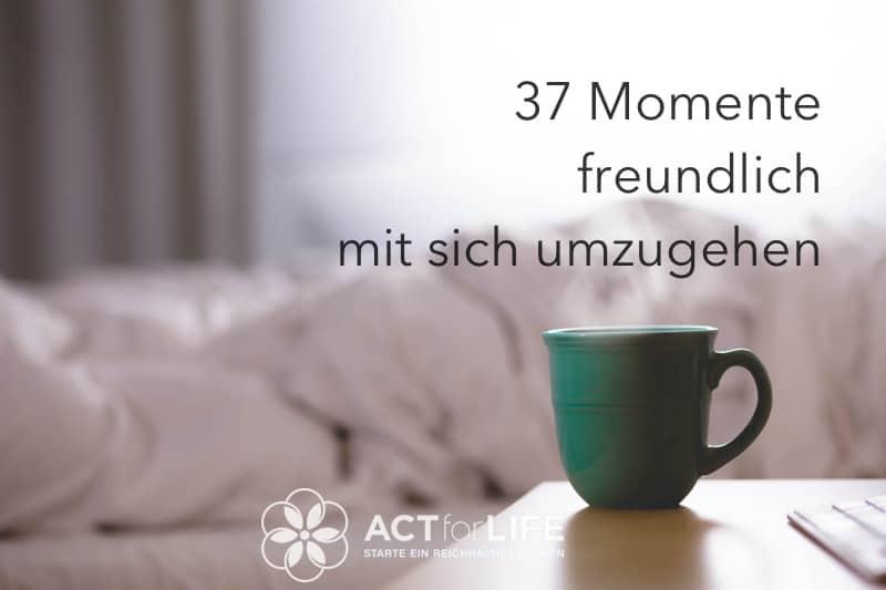 37 Momente freundlich mit sich umzugehen
