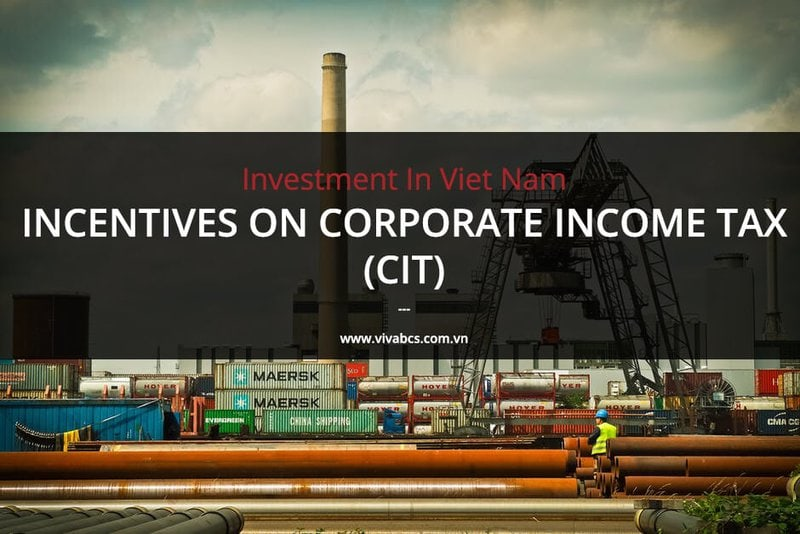 Investment In Vietnam - Incentives On Corporate Income Tax (CIT)