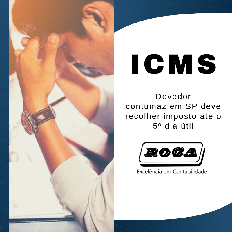 ICMS: Devedor Contumaz Em SP Deve Recolher Imposto Até O 5º Dia útil
