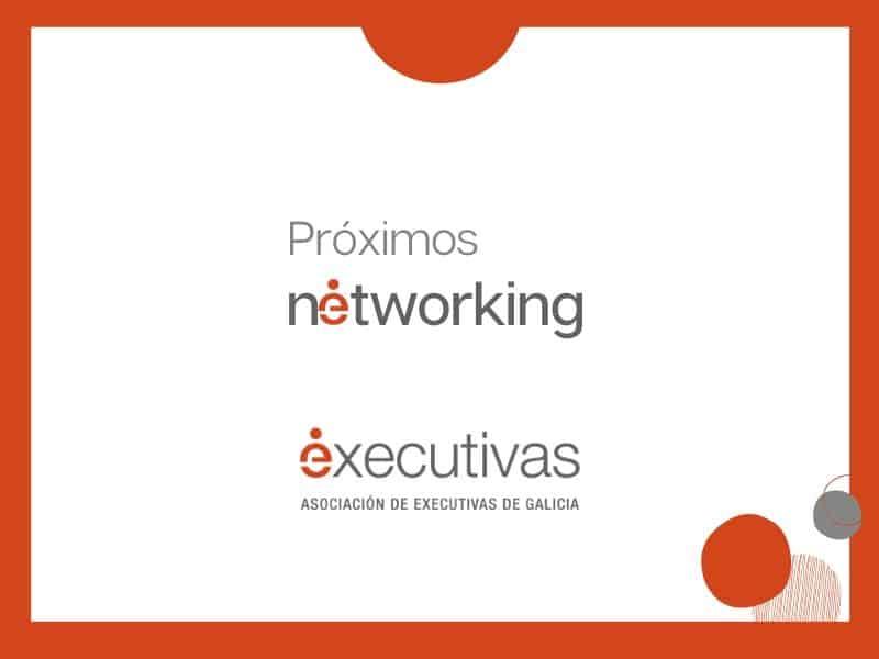 Próximos  networking de  Executivas de Galicia