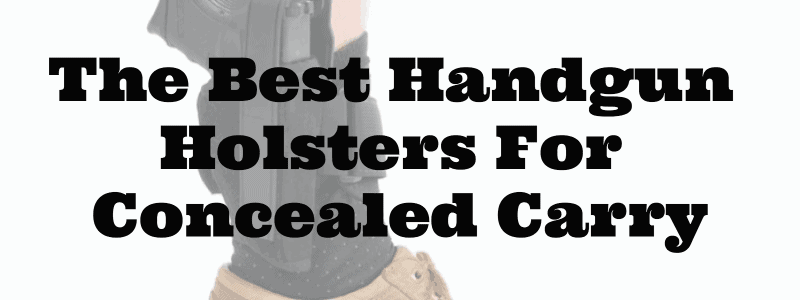 The Best Handgun Holsters For Concealed Carry