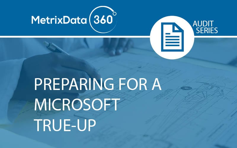 Getting Ready for a Microsoft True-Up