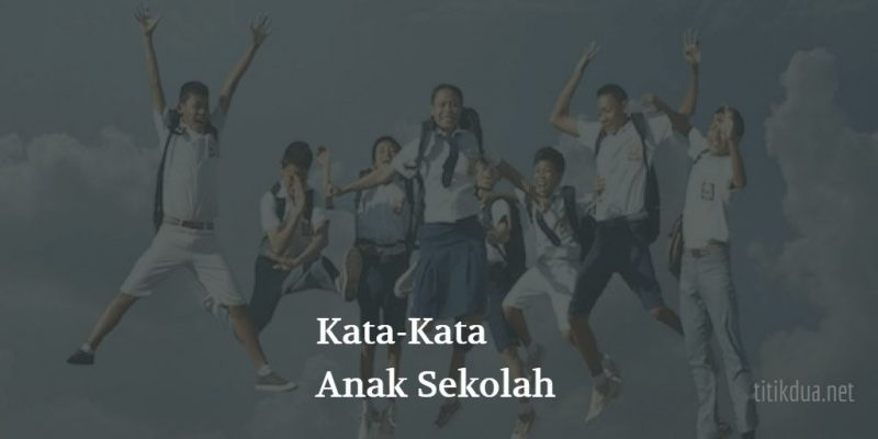 Kata Kata Anak Sekolah