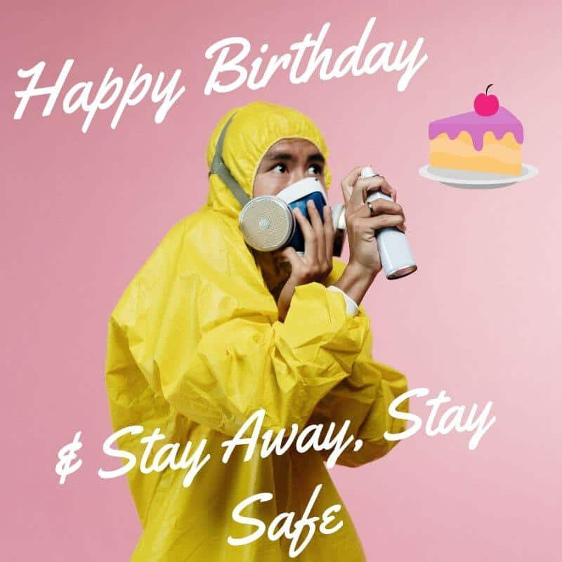 Happy birthday & Stay Away, Stay Safe