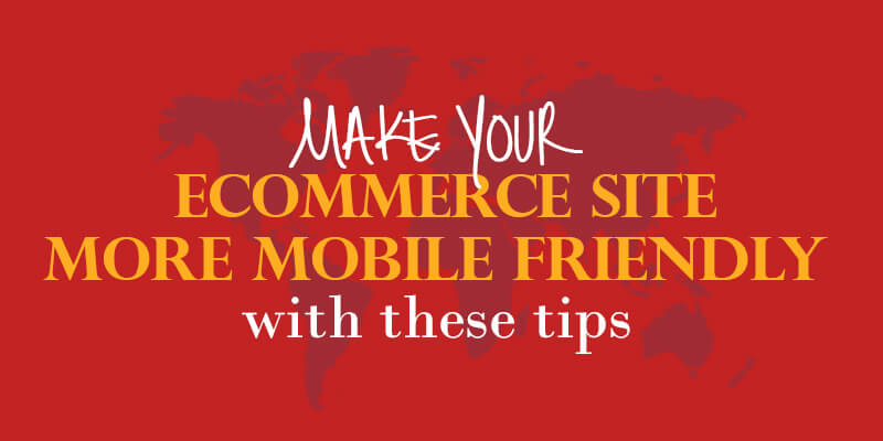 Make Your eCommerce Site More Mobile Friendly With These Tips