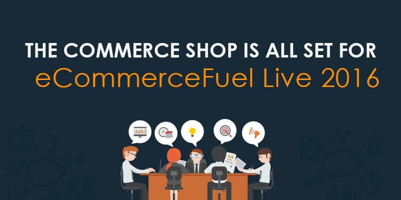 The Commerce Shop Is All Set For eCommerceFuel Live 2016