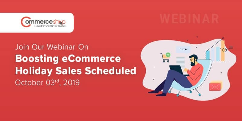 Join Our Webinar On Boosting eCommerce Holiday Sales Scheduled - October 03rd, 2019