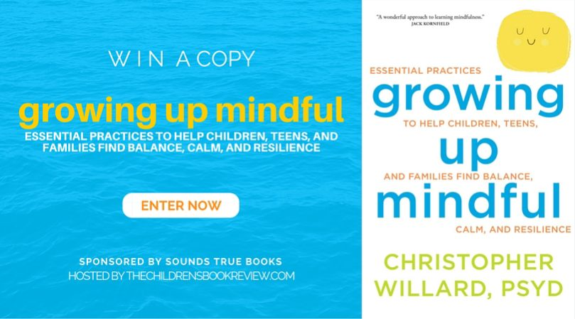 Growing Up Mindful, by Christopher Willard, PsyD - Book Giveaway