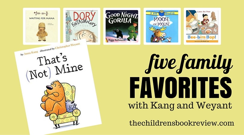 Five Family Favorites with Anna Kang and Christopher Weyant, Creators of That's (Not) Mine
