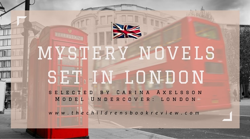 Top 3 Mystery Novels set in London_ Carina Axelsson, Author of Model Undercover_ London