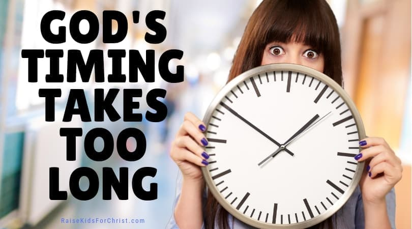 God's Timing Takes Too Long