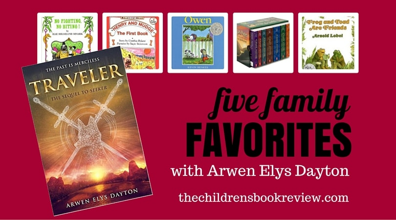 Five Family Favorites with Arwen Elys Dayton, Author of Traveler