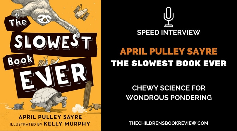 April Pulley Sayre, Author of The Slowest Book Ever - Speed Interview