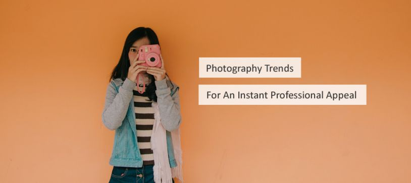 Photography Trends For An Instant Professional Appeal