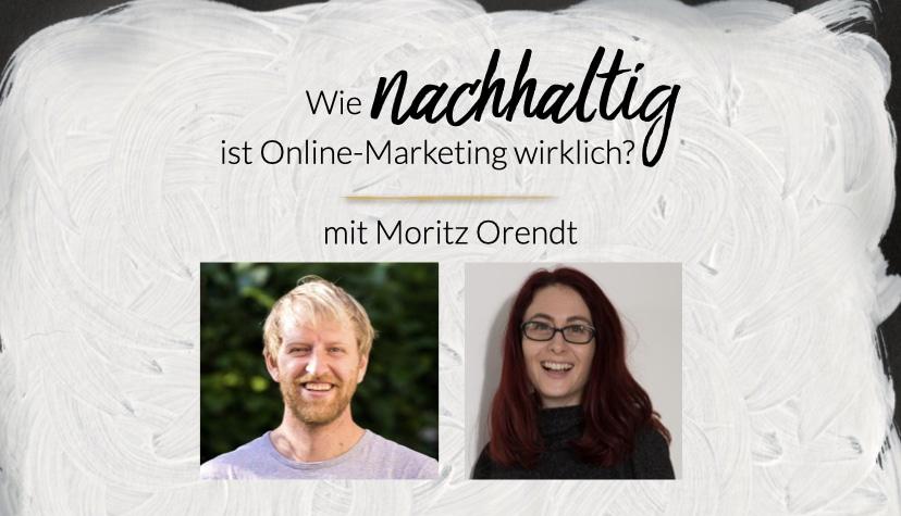 Wie nachhaltig ist Online-Marketing wirklich? Mit Moritz Orendt und Sandra Staub