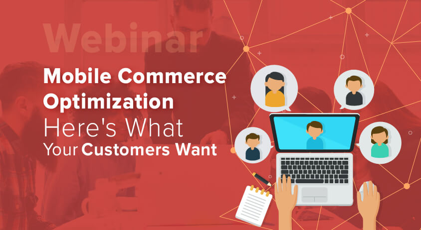 Mobile Commerce Optimization - Here's What Your Customers Want