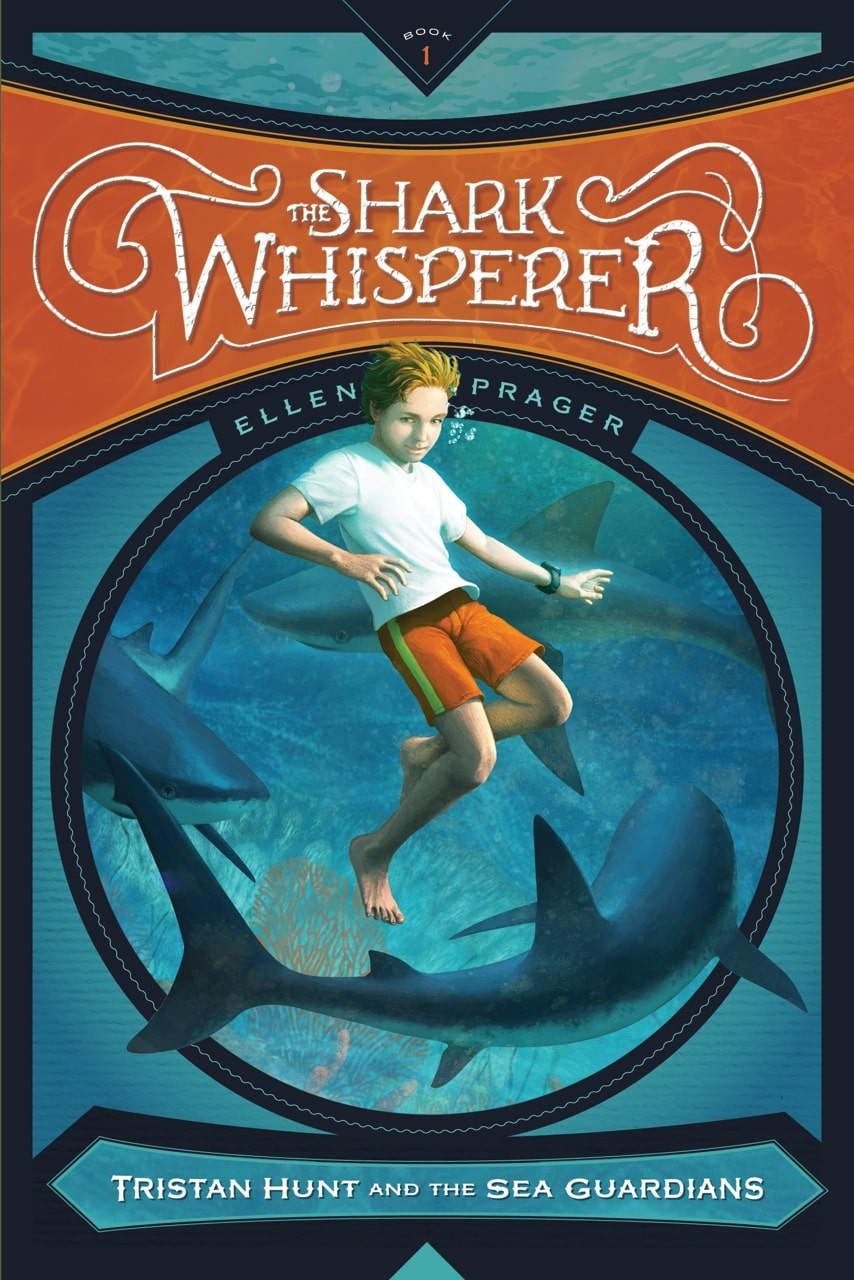 The Shark Whisperer (Tristan Hunt and the Sea Guardians) By Ellen Prager