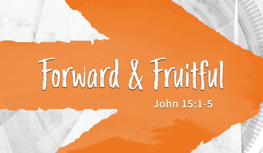 Forward and Fruitful