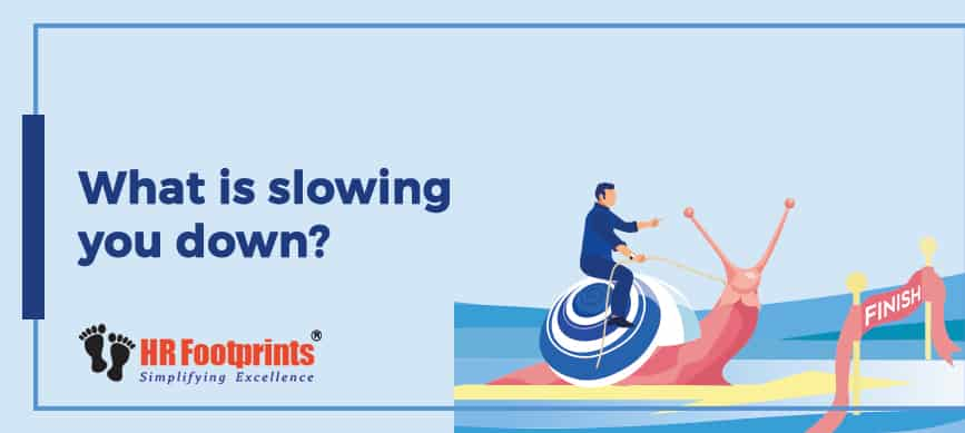 what is slowing you down