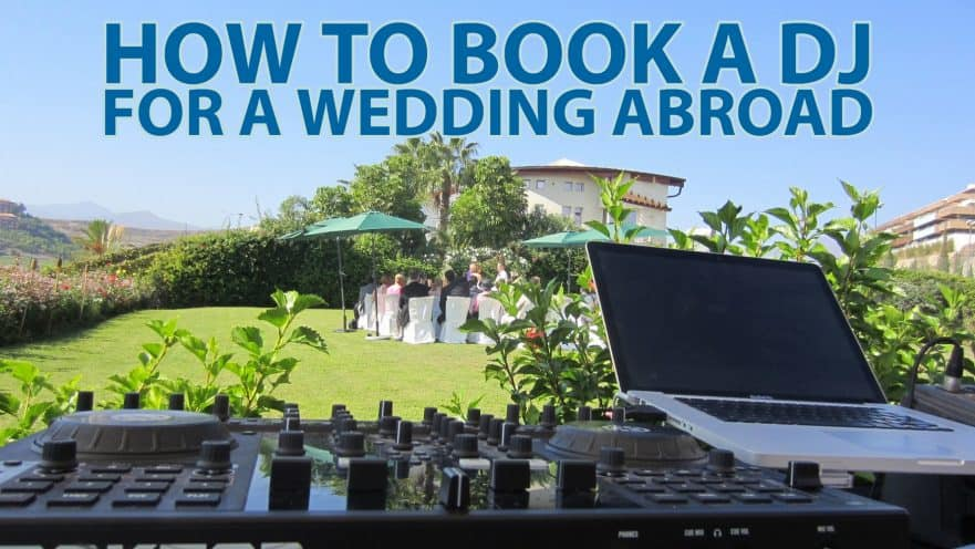How to book a DJ for a Wedding Abroad