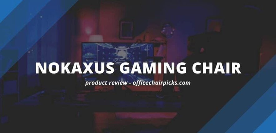 Nokaxus Gaming Chair Review