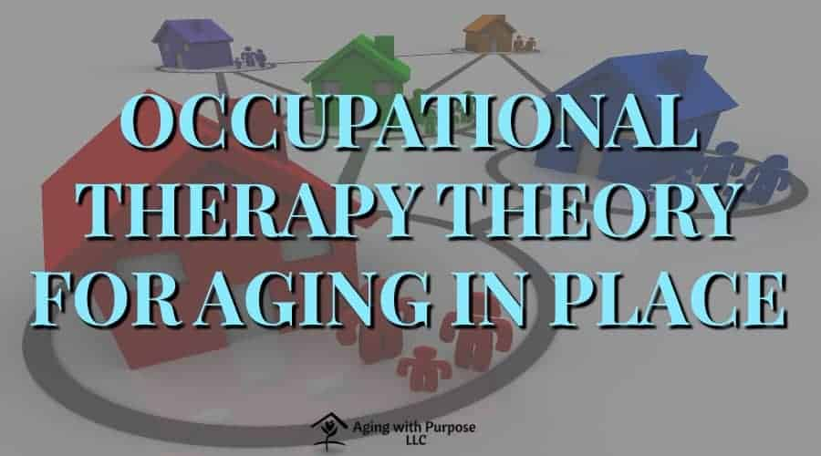 Occupational Therapy Theory AGING WITH PURPOSE, DEMENTIA AND AGING SERVICES OCCUPATIONAL THERAPY BUFFALO NY 3