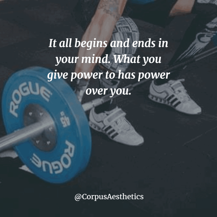 gym fitspiration quote; it all begins and ends in your mind. what you give power to has power over you. weightlifter