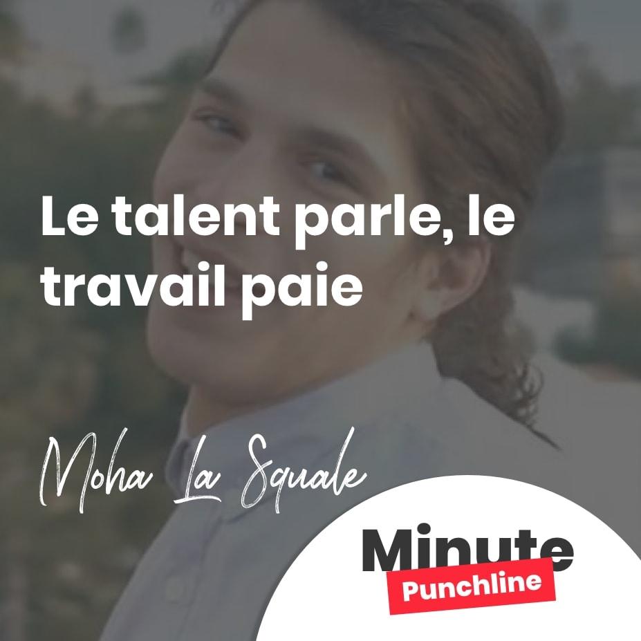 Le talent parle, le travail paie