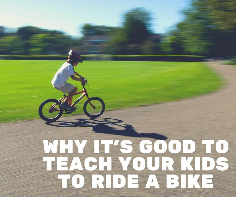 Why Its Good to Teach Your Kids to Ride a Bike Facebook