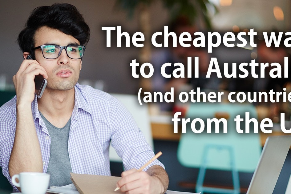 The cheapest way to call Australia (and other countries) from the US