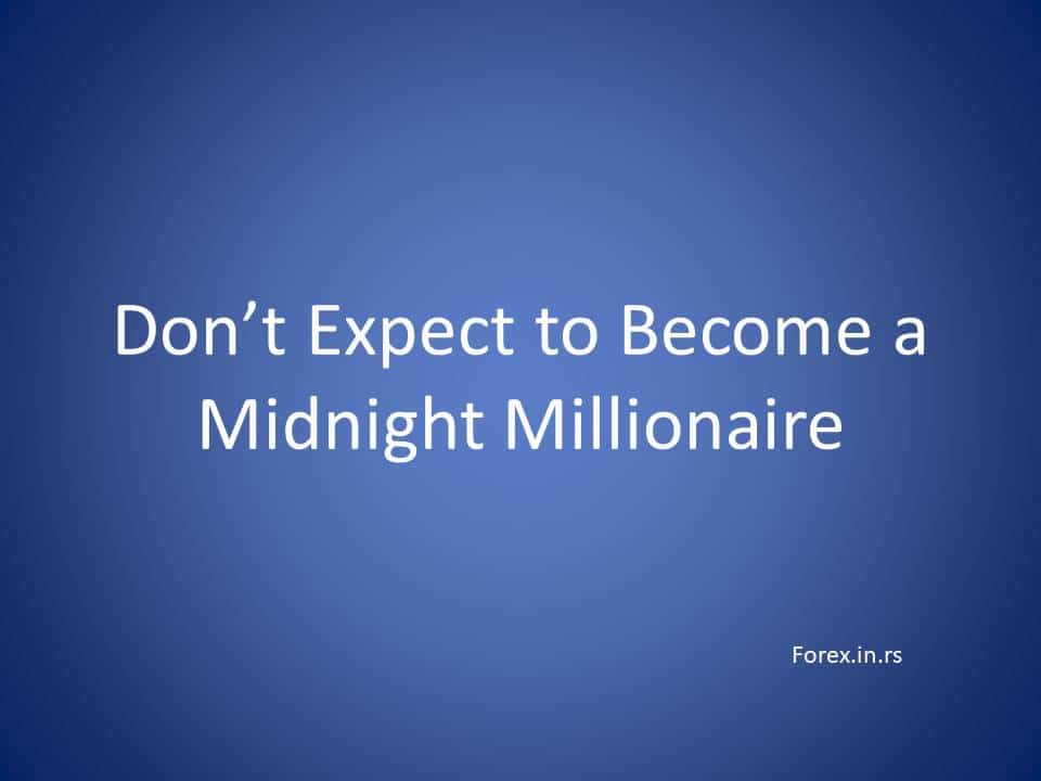 do not except to become millioner in forex