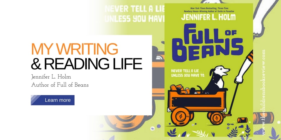 My Writing and Reading Life_ Jennifer L. Holm, Author Full of Beans