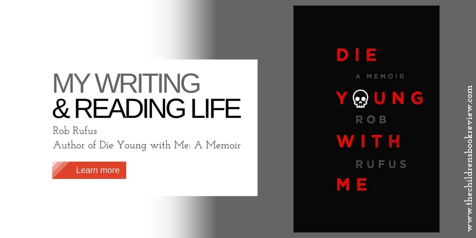 my-writing-and-reading-life-rob-rufus-author-of-die-young-with-me-a-memoir